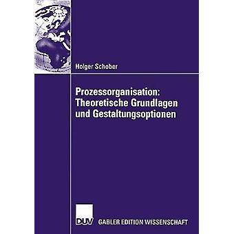 Prozessorganisation Theoretische Grundlagen und Gestaltungsoptionen by Schober & Holger