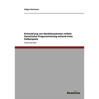 Entwicklung von Handelssystemen mittels Genetischer Programmierung anhand eines Fallbeispiels by Hartmann & Holger