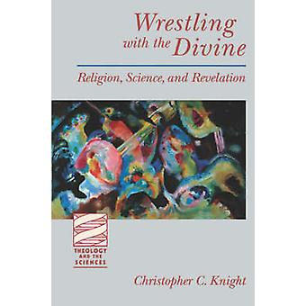 Wrestling with the Divine by Knight & Christopher C.