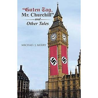 Guten Tag Mr. Churchill and Other Tales by Merry & Michael J.