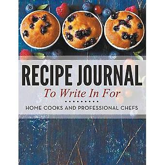 Recipe Journal To Write In For Home Cooks and Professional Chefs by Publishing LLC & Speedy