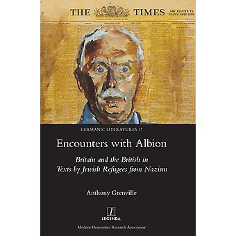 Encounters with Albion Britain and the British in Texts by Jewish Refugees from Nazism by Grenville & Anthony