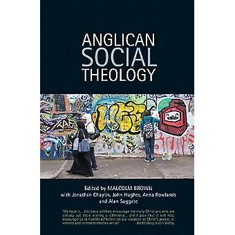 Anglican Social Theology  Renewing the vision today by Malcolm Brown & Alan M Suggate & Jonathan Chaplin & Anna Rowlands & John Hughes