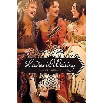 Ladies in Waiting by Laura -L. Sullivan - 9780544022201 Book