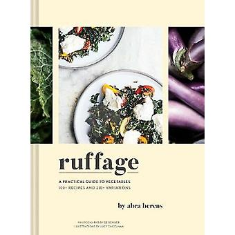 Ruffage - A Practical Guide to Vegetables by Abra Berens - 97814521693