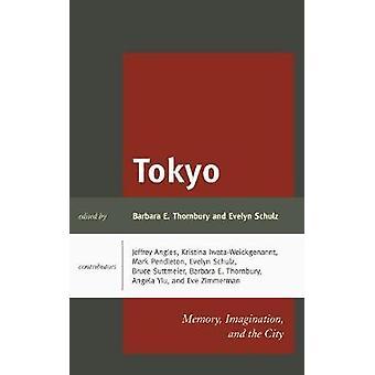 Tokyo - Memory - Imagination - and the City by Barbara E. Thornbury -
