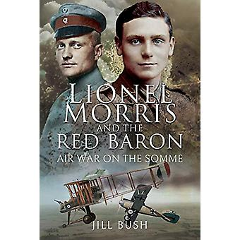 Lionel Morris and the Red Baron - Air War on the Somme by Bush - Jill