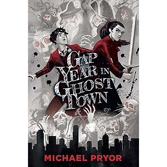 Gap Year in Ghost Town by Michael Pryor - 9781760634230 Book