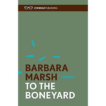 To the Boneyard by Barbara Marsh - 9781908998125 Book