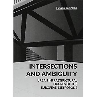 Intersections and Ambiguity - Urban Infrastructural Thresholds of the