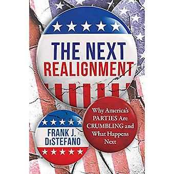 The Next Realignment - Why America's Parties Are Crumbling and What Ha