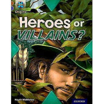 Project X Origins: Brown Book Band, Oxford Level 11: Heroes and Villains: Heroes or Villains?