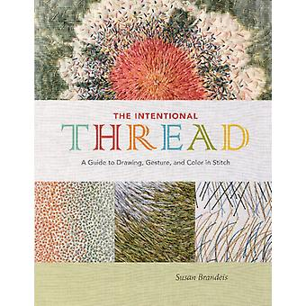 Intentional Thread A Guide to Drawing Gesture and Color in Stitch by Susan Brandeis