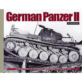 German Panzer II  A Visual History of the German Armys WWII Light Tank by David Doyle