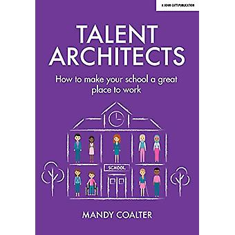 Talent Architects - How to make your school a great place to work by M