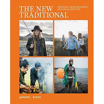 The New Traditional  Heritage Craftsmanship and Local Identity by Edited by Gestalten & Edited by Beside Media