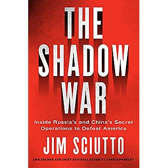 The Shadow War - Inside Russia's and China's Secret Operations to Defe