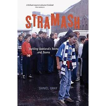 Stramash Tackling Scotlands Towns and Teams par Daniel Gray