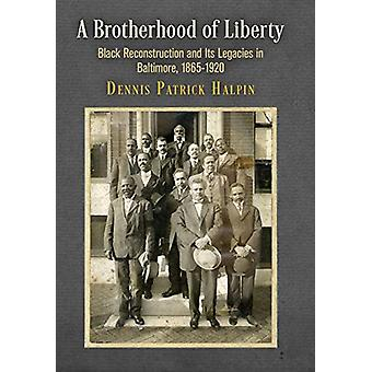 A Brotherhood of Liberty - Black Reconstruction and Its Legacies in Ba