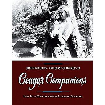 Raincoast Chronicles 24  Cougar Companions Bute Inlet Country and the Legendary Schnarrs by Judith Williams