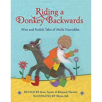 Riding a Donkey Backwards - Wise and Foolish Tales of the Mulla Nasrud