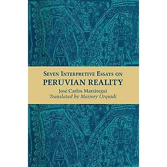 Seven Interpretive Essays on Peruvian Reality by Jose Carlos Mariategui & Translated by Marjory Mattingly Urquidi