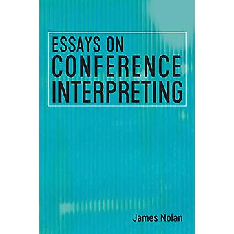 Essays on Conference Interpreting by James Nolan - 9781788927987 Book