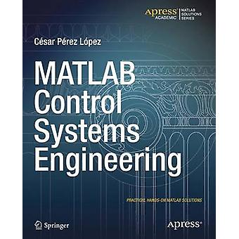 MATLAB Control Systems Engineering by Cesar Lopez - 9781484202906 Book