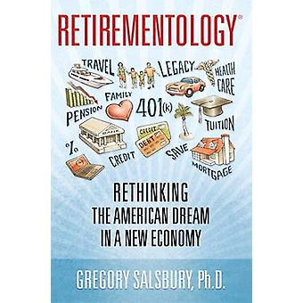 Retirementology - Rethinking the American Dream in a New Economy by Gr
