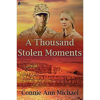 A Thousand Stolen Moments by Connie Ann Michael - 9780996129718 Book