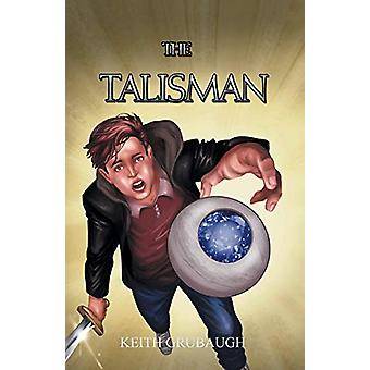 The Talisman - The Talisman Trilogy - Book One by Keith Grubaugh - 9781