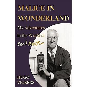 Malice in Wonderland My Adventures in the World of Cecil Beaton