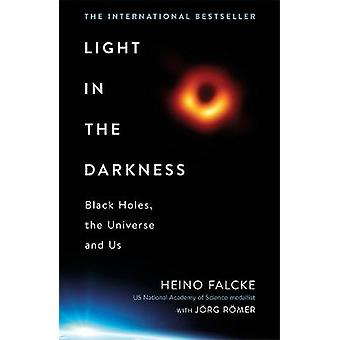 Light in the Darkness Black Holes The Universe and Us