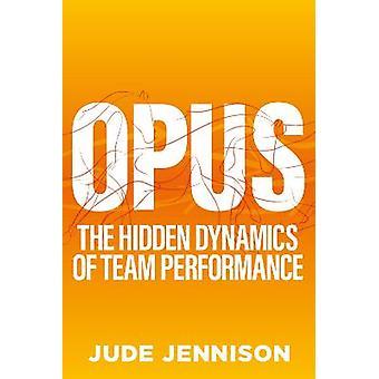 Opus The Hidden Dynamics of Team Performance