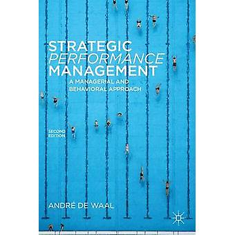 Strategic Performance Management  A Managerial and Behavioral Approach by De Waal & Andre