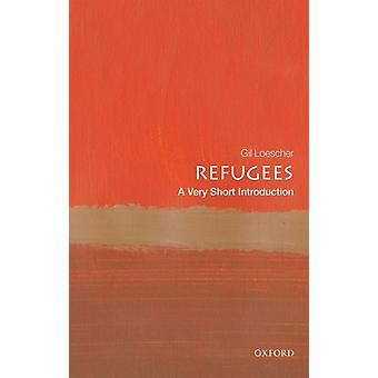Refugees A Very Short Introduction by Loescher & Gil Visiting Professor & Refugee Studies Centre & Oxford