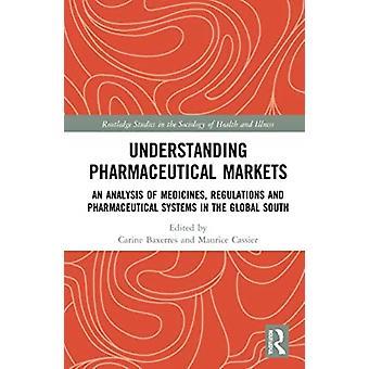 Understanding Drugs Markets An Analysis of Medicines Regulations and Pharmaceutical Systems in the Global South por Editado por Carine Baxerres & Editado por Maurice Cassier