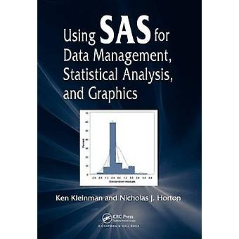 Using SAS for Data Management Statistical Analysis and Graphics