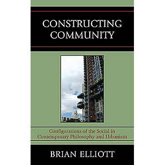 Konstruieren von Community-Konfigurationen des Sozialen in zeitgenössischer Philosophie und Urbanismus von Brian Elliott