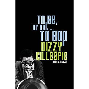To be - or Not... to Bop by Dizzy Gillespie - Al Fraser - 97808166654