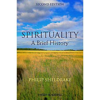 Spirituality - A Brief History (2nd Revised edition) by Philip Sheldra