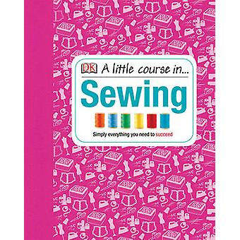 A Little Course in Sewing by DK - 9781409365198 Book