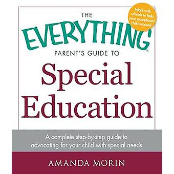 The Everything Parent's Guide to Special Education - A Complete Step-b