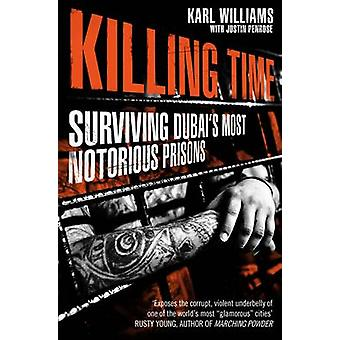 Killing Time - Surviving Dubai's Most Notorious Prisons by Karl Willia