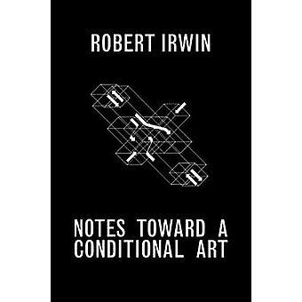 Notes Towards een voorwaardelijke kunst door Robert Irwin - 9781606065501 boek