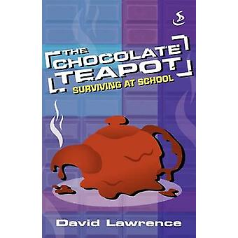The Chocolate Teapot - Surviving at School (New edition) by David Lawr