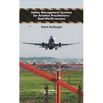 Safety Management Systems for Aviation Practitioners by Kent Hollinge