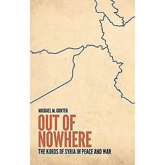 Out of Nowhere - The Kurds of Syria in Peace and War by Michael M. Gun