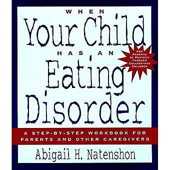 Wenn Ihr Kind hat eine Essstörung: ein Schritt für Schritt Arbeitsbuch für Eltern und anderen Bezugspersonen