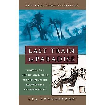 Laatste trein naar het paradijs: Henry Flagler en de spectaculaire opkomst en ondergang van de spoorweg die stak een oceaan